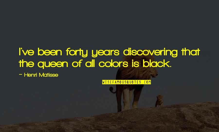 Color Black Quotes By Henri Matisse: I've been forty years discovering that the queen