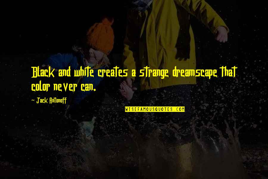 Color Black Quotes By Jack Antonoff: Black and white creates a strange dreamscape that
