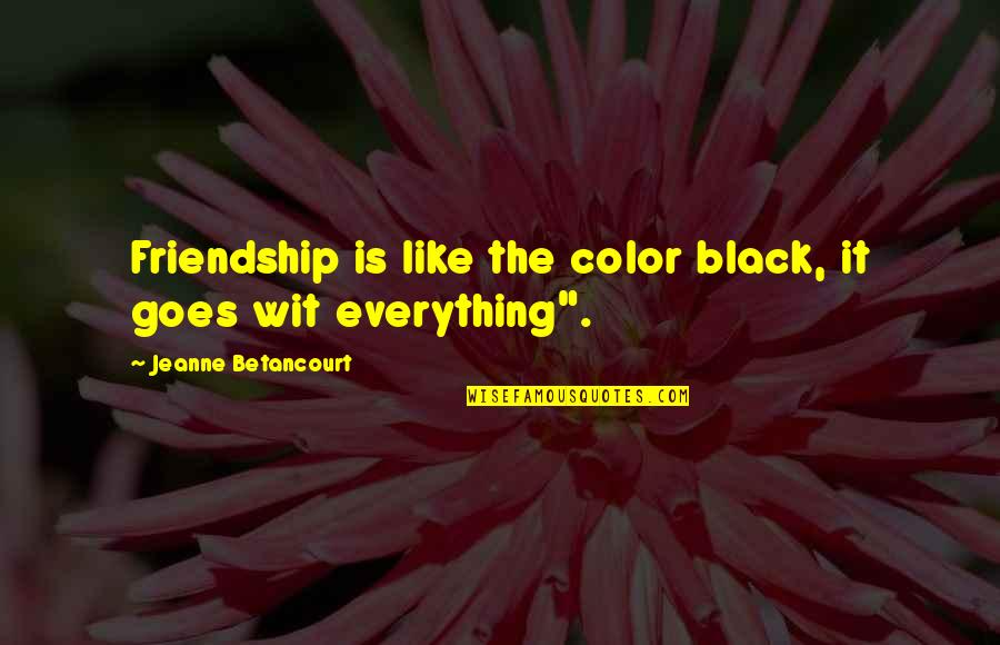 Color Black Quotes By Jeanne Betancourt: Friendship is like the color black, it goes
