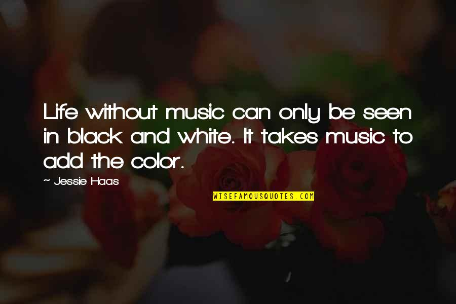 Color Black Quotes By Jessie Haas: Life without music can only be seen in