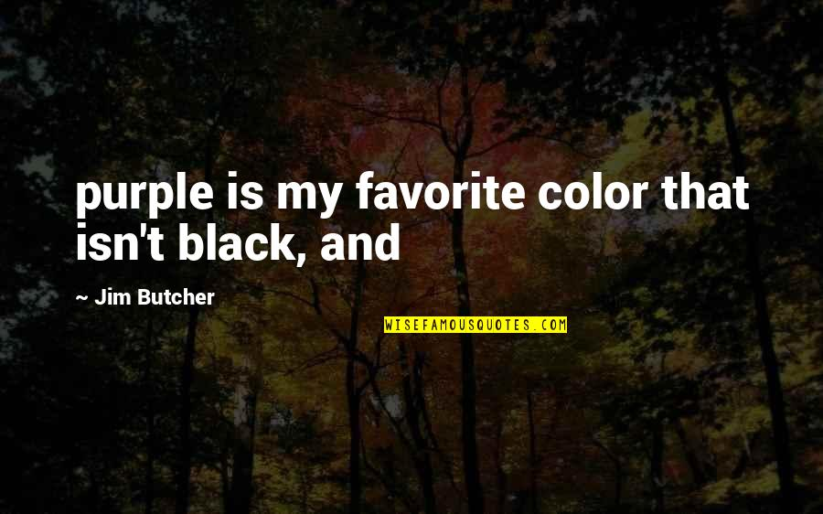 Color Black Quotes By Jim Butcher: purple is my favorite color that isn't black,