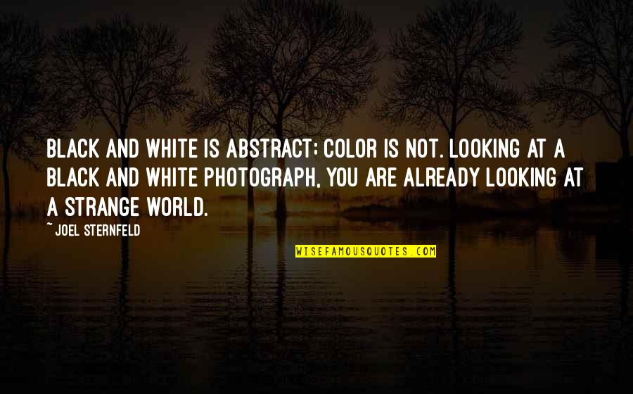 Color Black Quotes By Joel Sternfeld: Black and white is abstract; color is not.