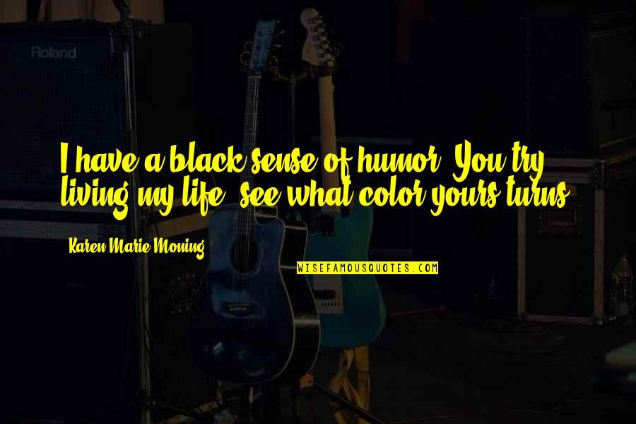 Color Black Quotes By Karen Marie Moning: I have a black sense of humor. You