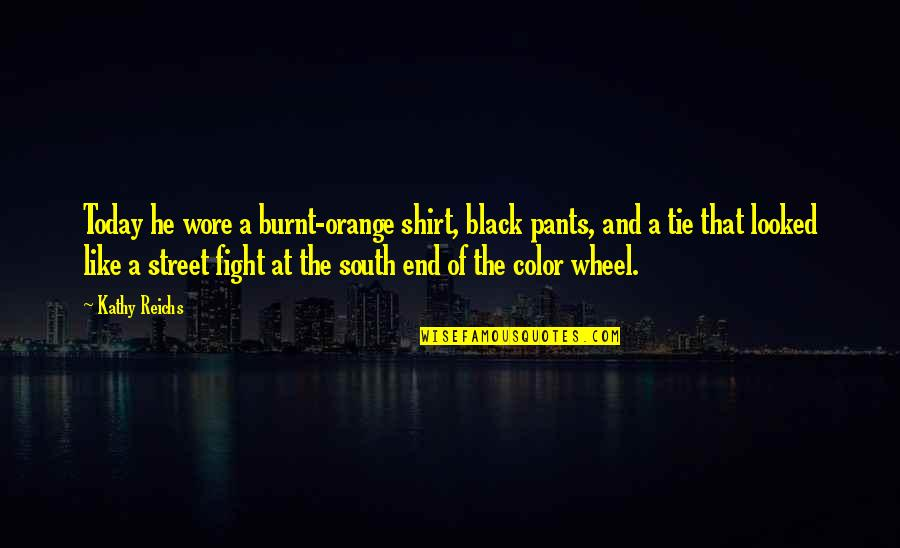 Color Black Quotes By Kathy Reichs: Today he wore a burnt-orange shirt, black pants,