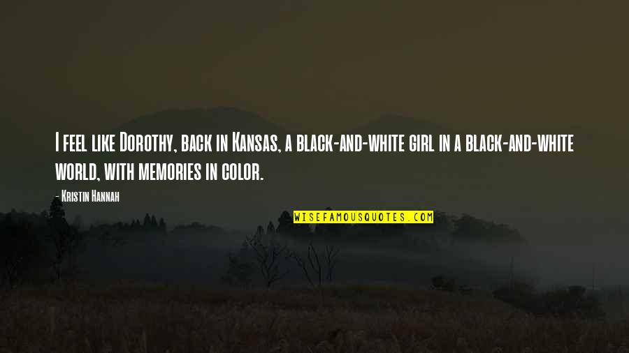 Color Black Quotes By Kristin Hannah: I feel like Dorothy, back in Kansas, a