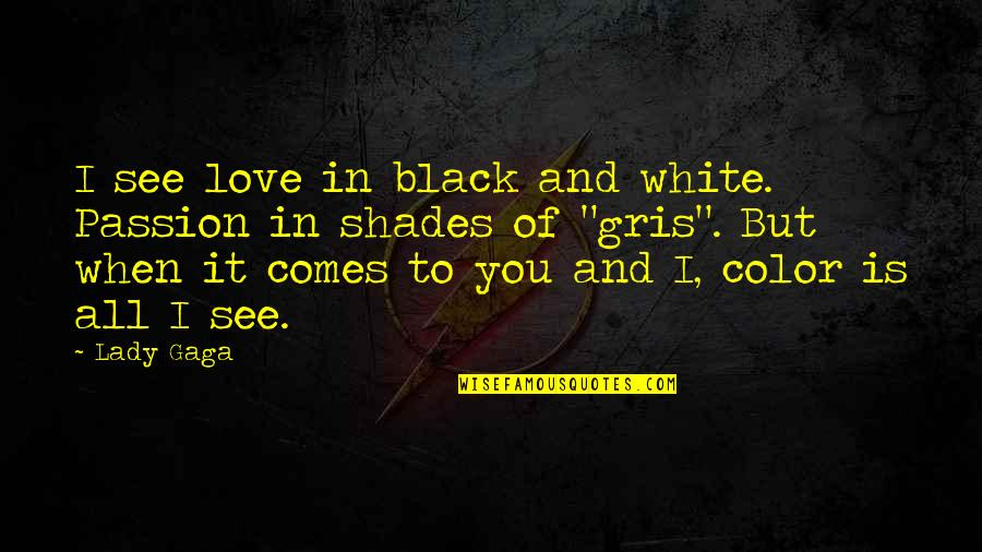 Color Black Quotes By Lady Gaga: I see love in black and white. Passion