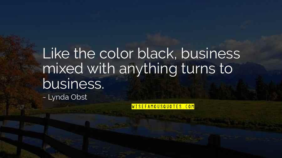 Color Black Quotes By Lynda Obst: Like the color black, business mixed with anything