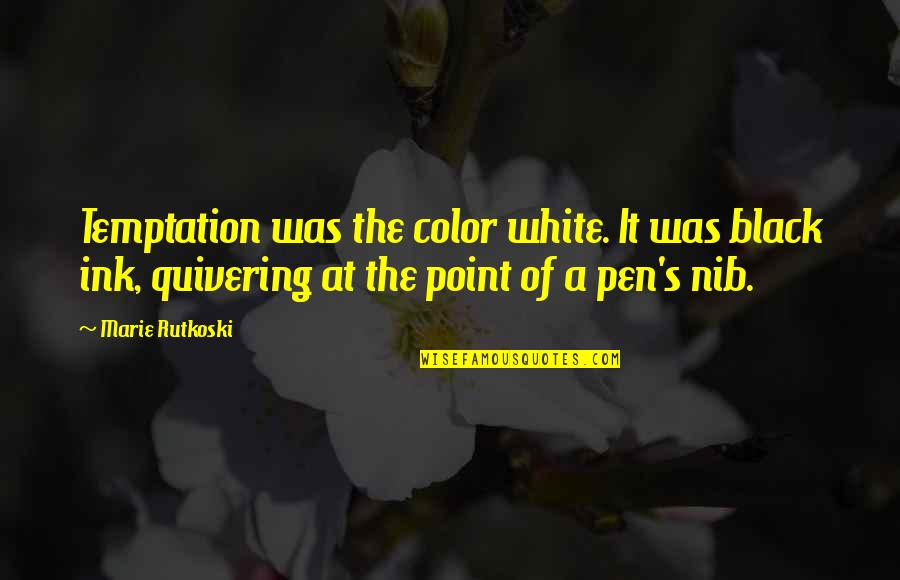 Color Black Quotes By Marie Rutkoski: Temptation was the color white. It was black