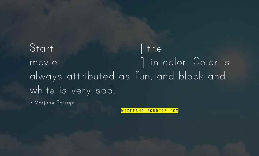Color Black Quotes By Marjane Satrapi: Start [the movie] in color. Color is always