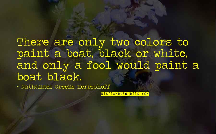 Color Black Quotes By Nathanael Greene Herreshoff: There are only two colors to paint a