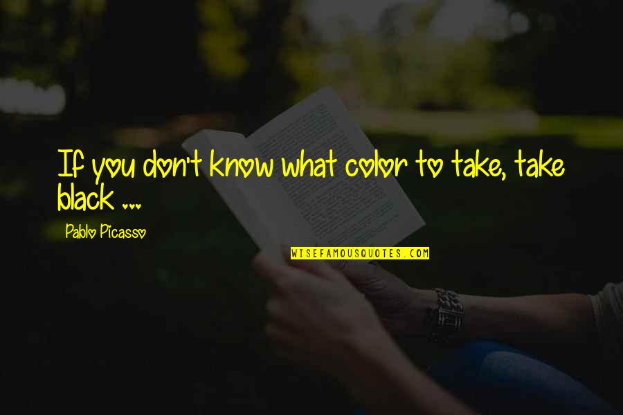 Color Black Quotes By Pablo Picasso: If you don't know what color to take,