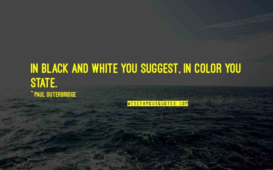Color Black Quotes By Paul Outerbridge: In black and white you suggest, in color