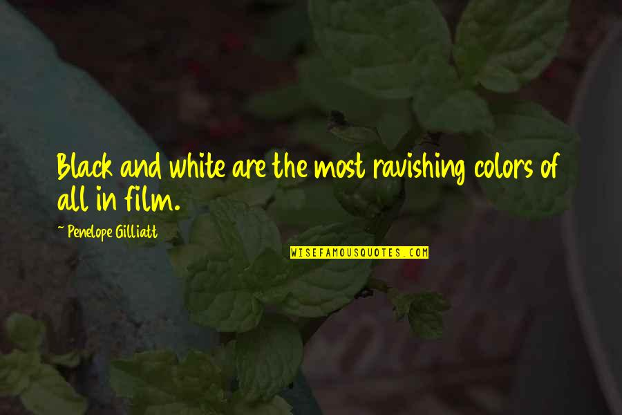 Color Black Quotes By Penelope Gilliatt: Black and white are the most ravishing colors