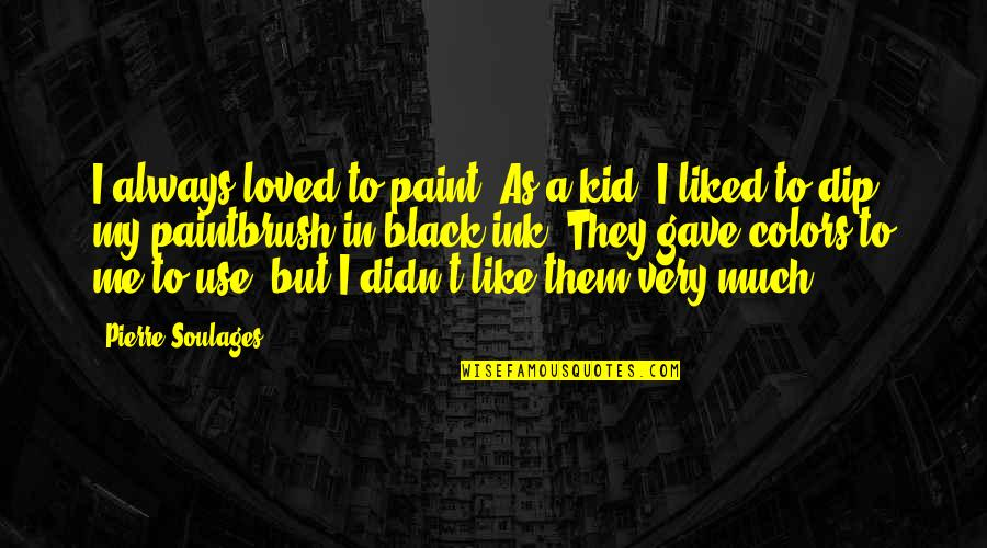 Color Black Quotes By Pierre Soulages: I always loved to paint. As a kid,