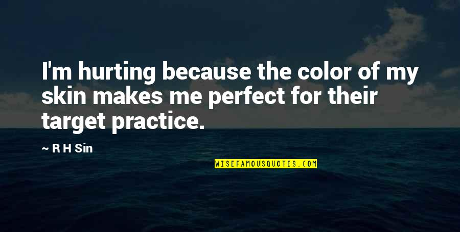 Color Black Quotes By R H Sin: I'm hurting because the color of my skin
