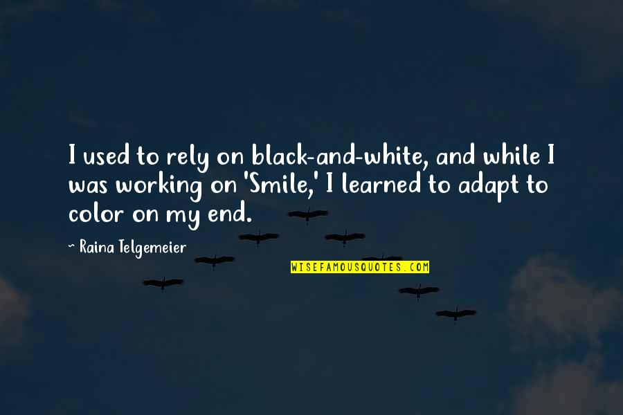 Color Black Quotes By Raina Telgemeier: I used to rely on black-and-white, and while