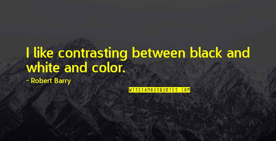 Color Black Quotes By Robert Barry: I like contrasting between black and white and