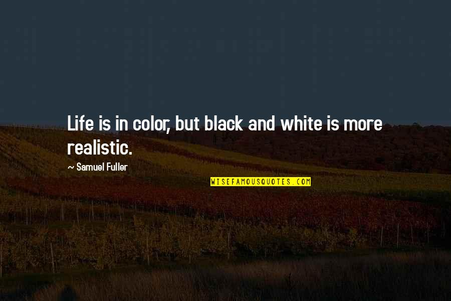 Color Black Quotes By Samuel Fuller: Life is in color, but black and white