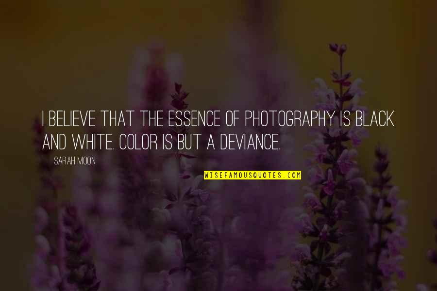 Color Black Quotes By Sarah Moon: I believe that the essence of photography is
