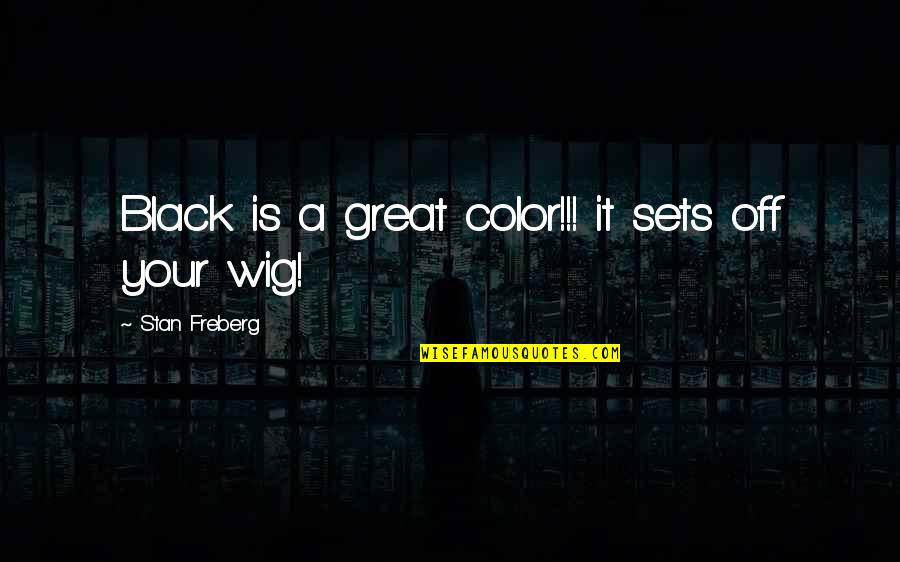 Color Black Quotes By Stan Freberg: Black is a great color!!! it sets off