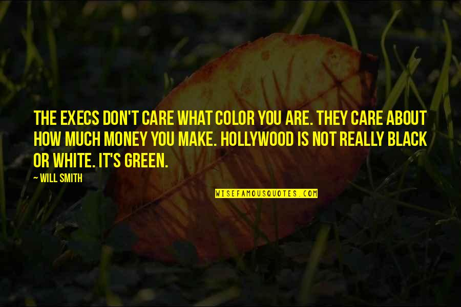 Color Black Quotes By Will Smith: The execs don't care what color you are.
