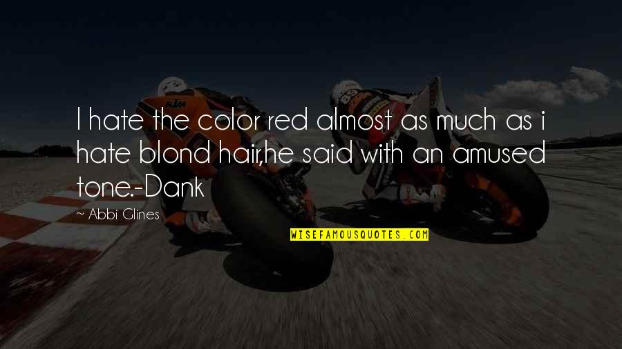 Color Red Quotes By Abbi Glines: I hate the color red almost as much