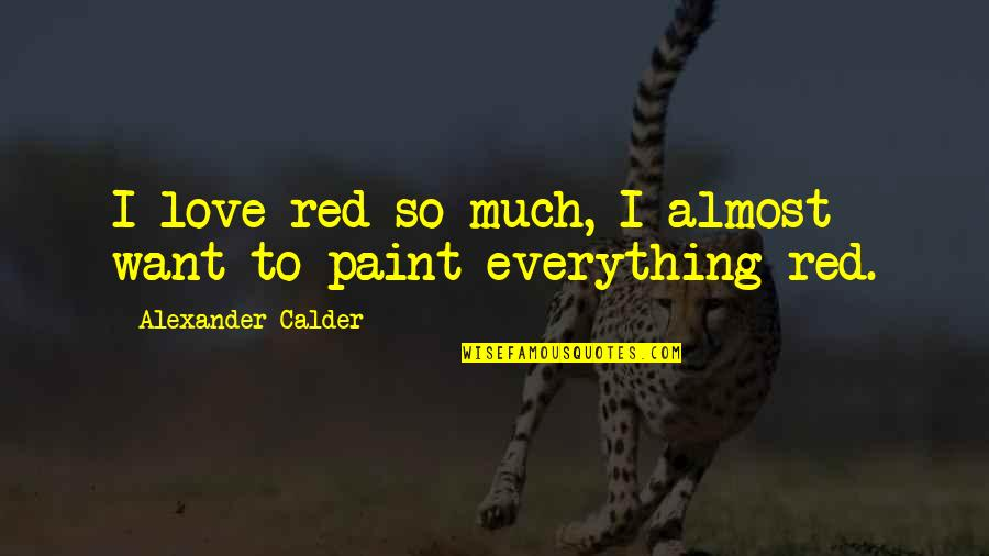 Color Red Quotes By Alexander Calder: I love red so much, I almost want