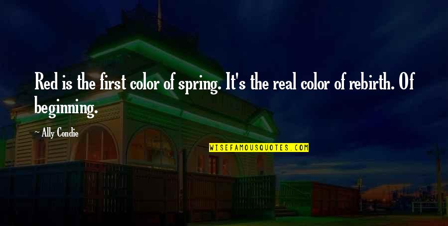 Color Red Quotes By Ally Condie: Red is the first color of spring. It's