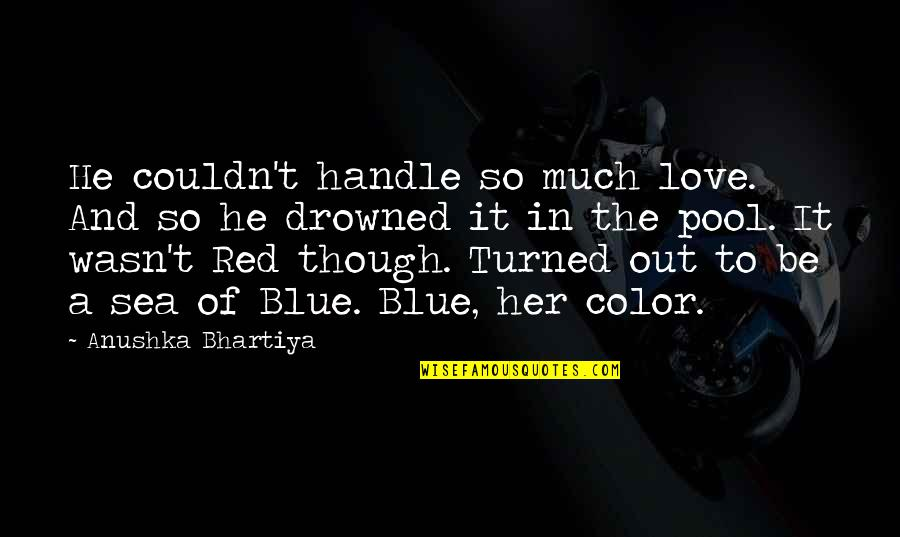 Color Red Quotes By Anushka Bhartiya: He couldn't handle so much love. And so