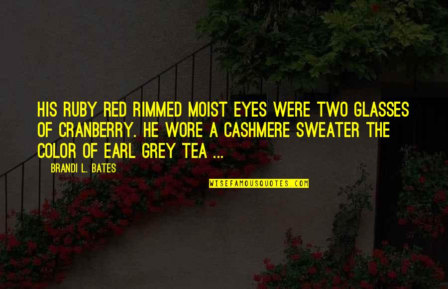 Color Red Quotes By Brandi L. Bates: His ruby red rimmed moist eyes were two