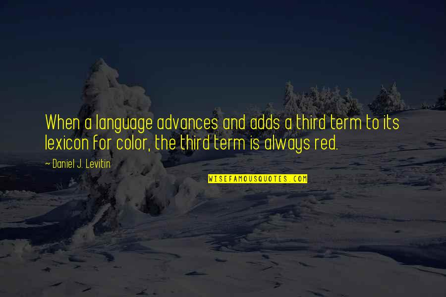Color Red Quotes By Daniel J. Levitin: When a language advances and adds a third