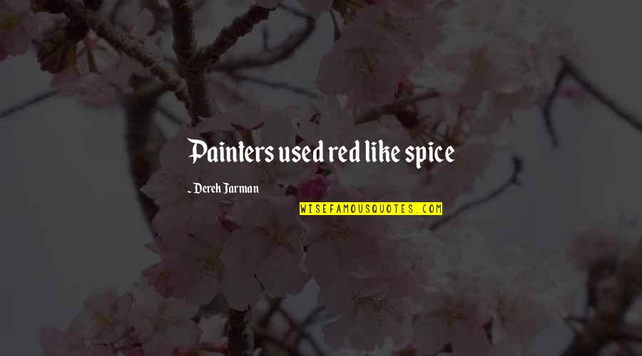 Color Red Quotes By Derek Jarman: Painters used red like spice