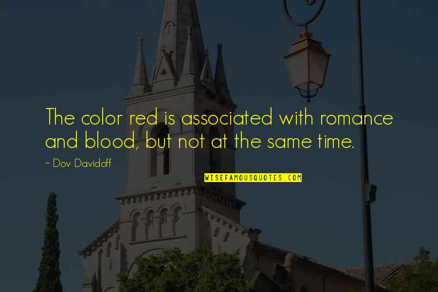 Color Red Quotes By Dov Davidoff: The color red is associated with romance and