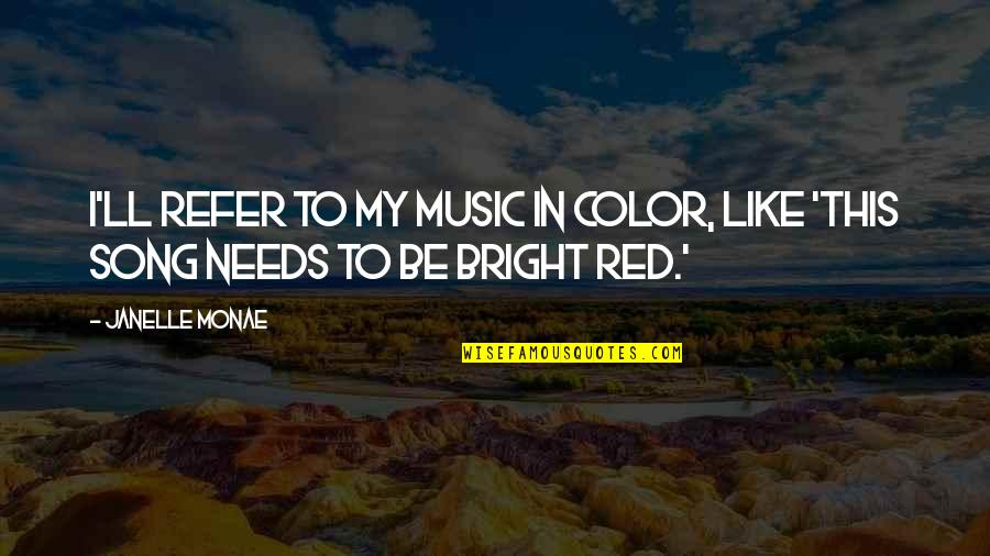 Color Red Quotes By Janelle Monae: I'll refer to my music in color, like