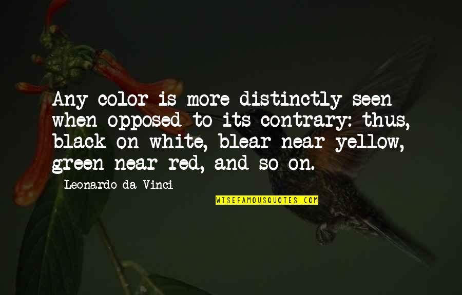 Color Red Quotes By Leonardo Da Vinci: Any color is more distinctly seen when opposed