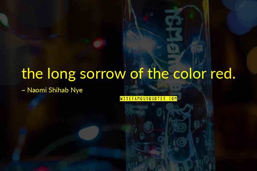 Color Red Quotes By Naomi Shihab Nye: the long sorrow of the color red.
