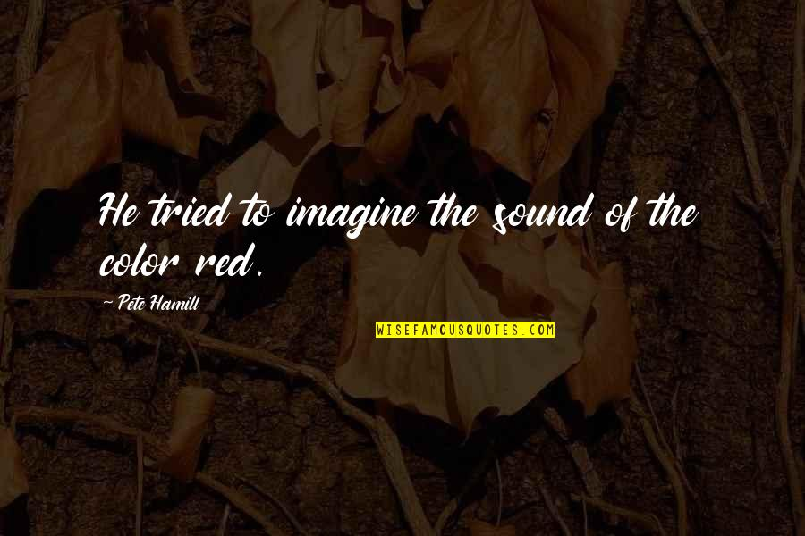 Color Red Quotes By Pete Hamill: He tried to imagine the sound of the