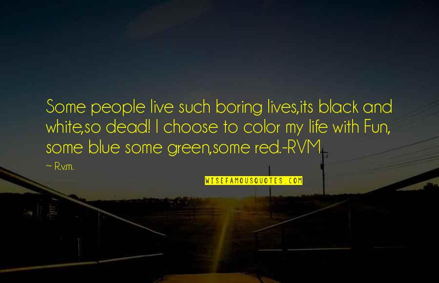 Color Red Quotes By R.v.m.: Some people live such boring lives,its black and