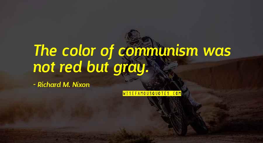 Color Red Quotes By Richard M. Nixon: The color of communism was not red but