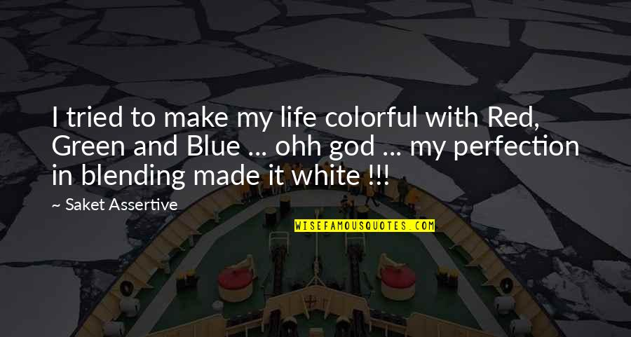 Color Red Quotes By Saket Assertive: I tried to make my life colorful with