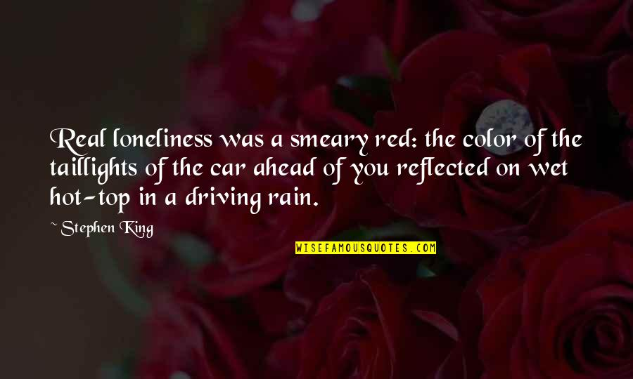 Color Red Quotes By Stephen King: Real loneliness was a smeary red: the color