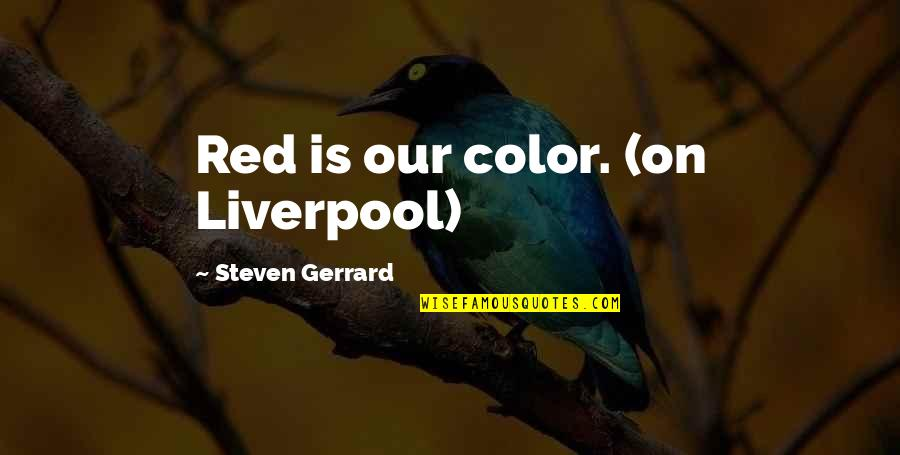 Color Red Quotes By Steven Gerrard: Red is our color. (on Liverpool)