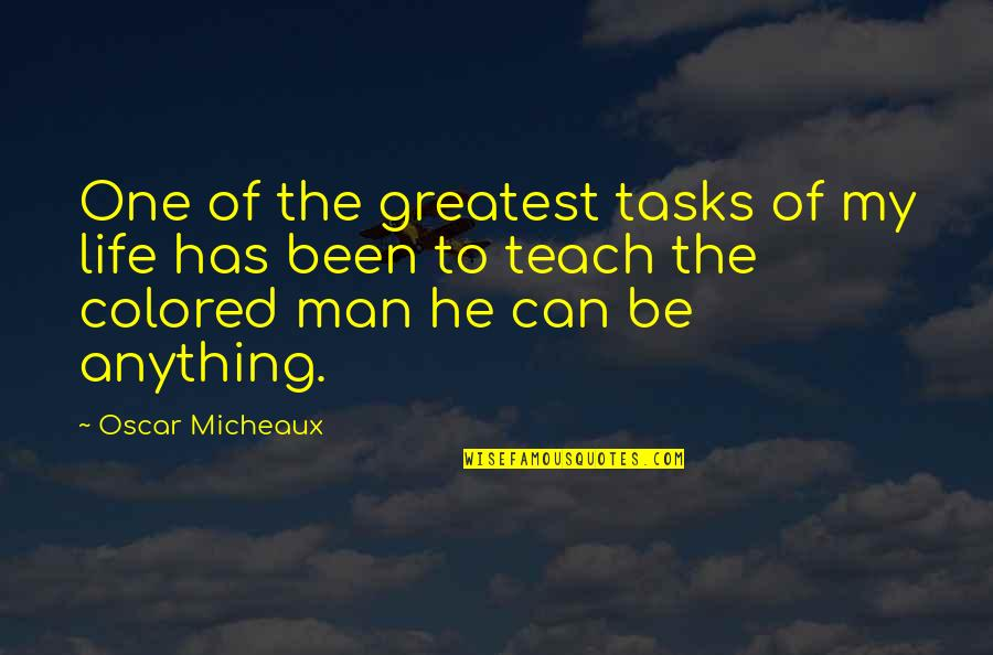 Colored Life Quotes By Oscar Micheaux: One of the greatest tasks of my life