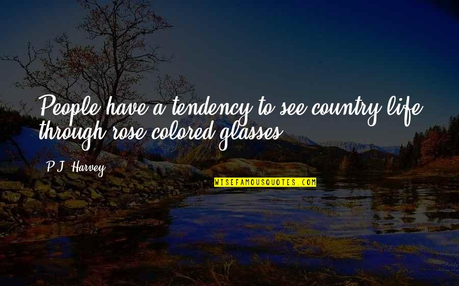 Colored Life Quotes By P.J. Harvey: People have a tendency to see country life