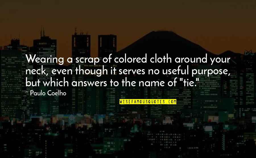 Colored Life Quotes By Paulo Coelho: Wearing a scrap of colored cloth around your
