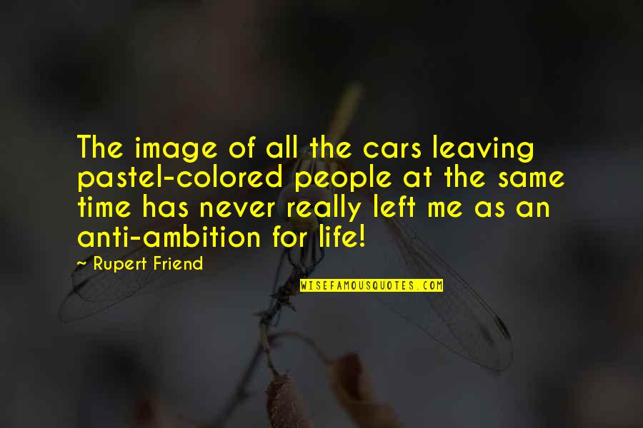 Colored Life Quotes By Rupert Friend: The image of all the cars leaving pastel-colored