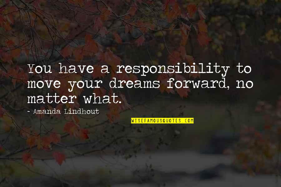 Colorful Best Friend Quotes By Amanda Lindhout: You have a responsibility to move your dreams