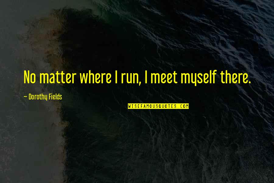 Colorful Best Friend Quotes By Dorothy Fields: No matter where I run, I meet myself