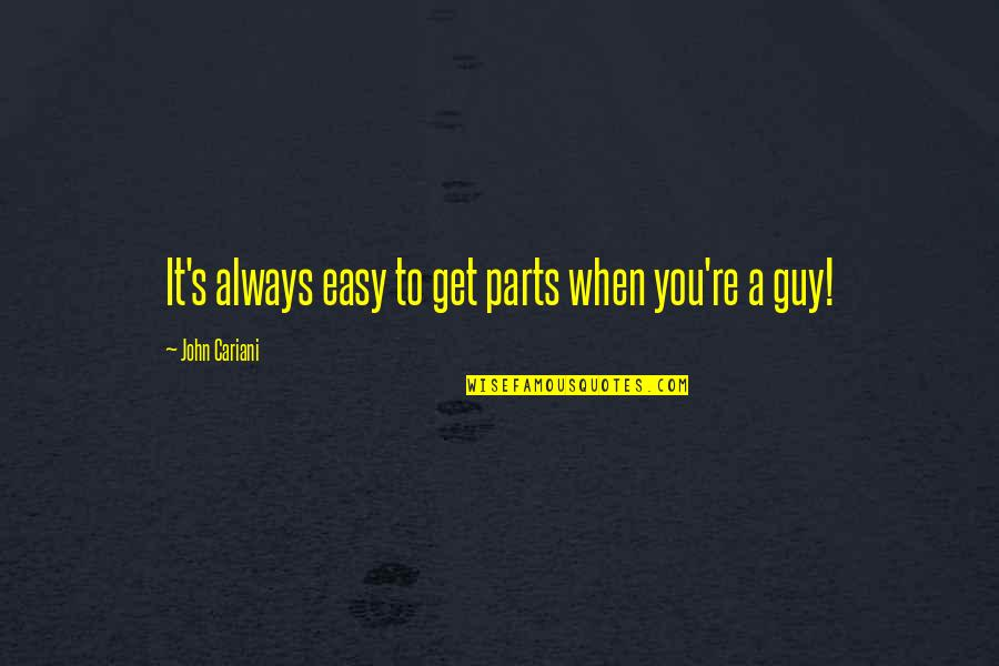 Colorful Best Friend Quotes By John Cariani: It's always easy to get parts when you're