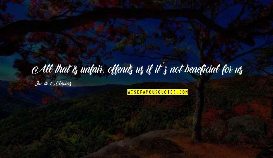 Colorful Best Friend Quotes By Luc De Clapiers: All that is unfair, offends us if it's